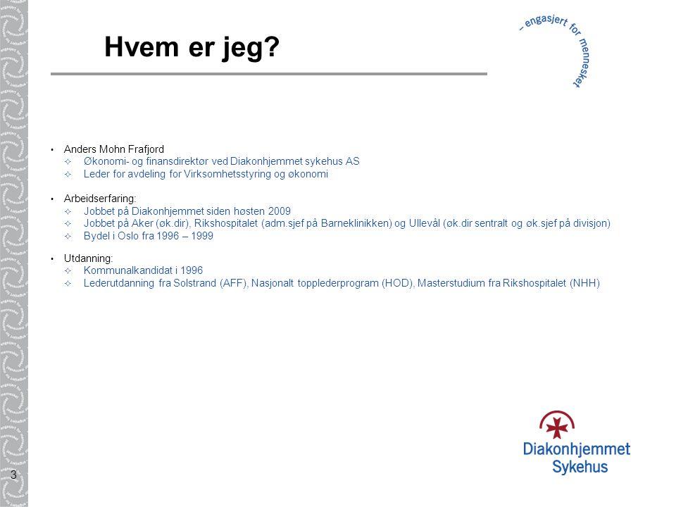 3 Hvem er jeg? Anders Mohn Frafjord  Økonomi- og finansdirektør ved Diakonhjemmet sykehus AS  Leder for avdeling for Virksomhetsstyring og økonomi A