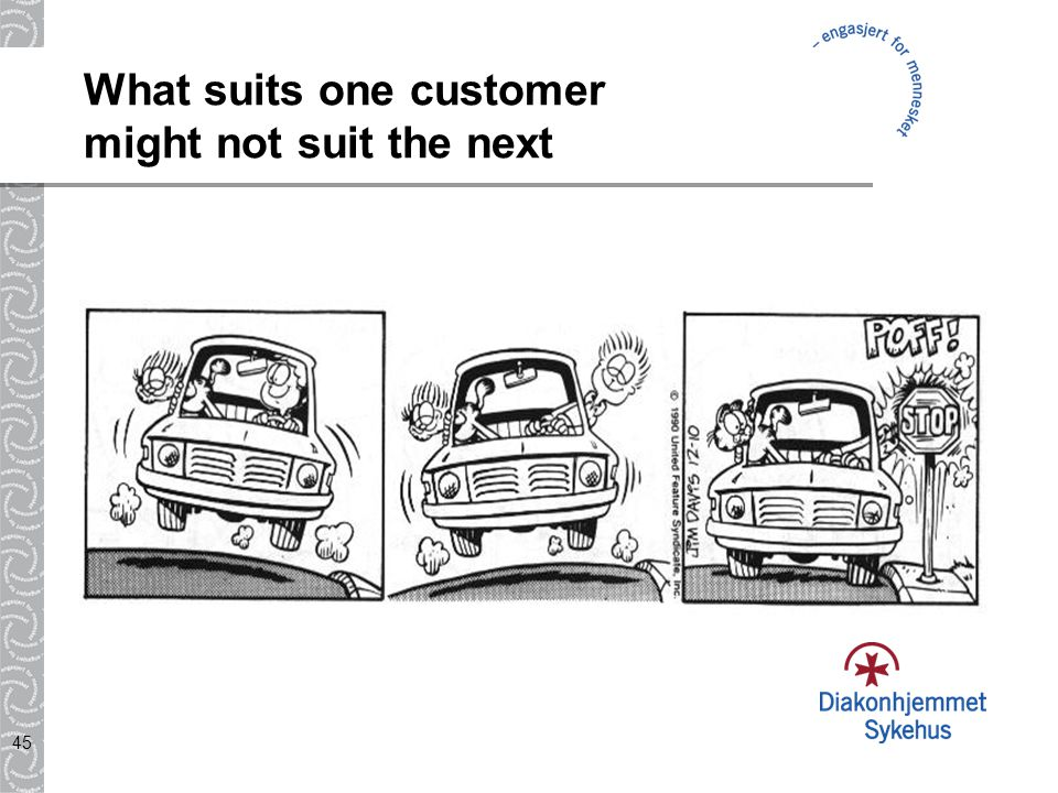 45 What suits one customer might not suit the next