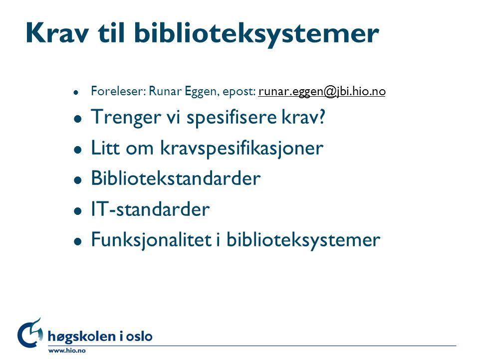 Krav til biblioteksystemer l Foreleser: Runar Eggen, epost: runar.eggen@jbi.hio.norunar.eggen@jbi.hio.no l Trenger vi spesifisere krav.