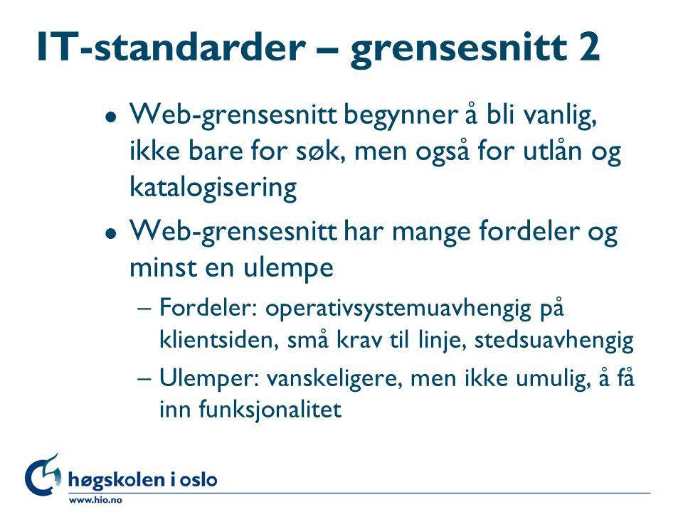 IT-standarder – grensesnitt 1 l Grafisk grensesnitt et absolutt krav i dag –Det er bare en viktig systemleverandør i Norge som ikke oppfyller dette.
