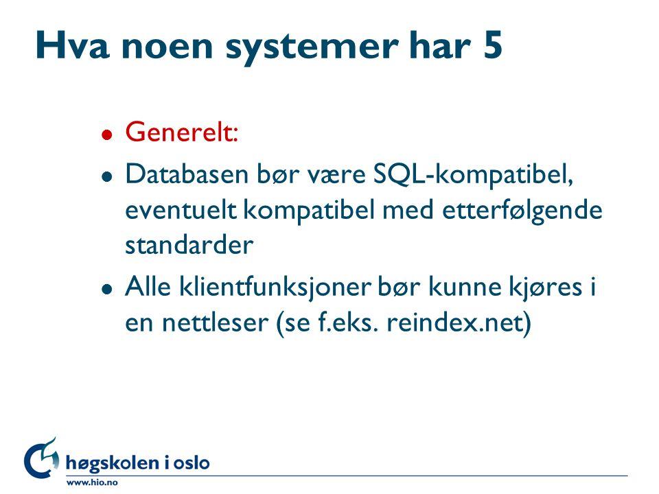 Hva noen systemer har 4 l Generelt: l Grafisk grensesnitt l Brukertilpasning (skjermbilder, søkbarhet, rettigheter, rutiner etc.) l Replikering (kopiering av db med toveis oppdatering) l Sentral drifting