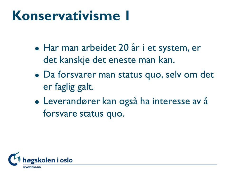 Konservativisme 1 l Har man arbeidet 20 år i et system, er det kanskje det eneste man kan.