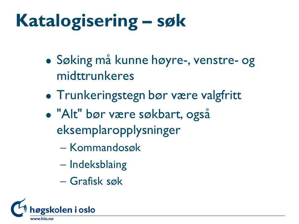 Katalogisering l Sømløs kopiering av eksterne poster l Sømløs kommunikasjon m/Innkjøp l Sømløs kommunikasjon m/Utlån og fjernlånsfunksjon l Forhåndsvisning i ISBD/MARC, evt.