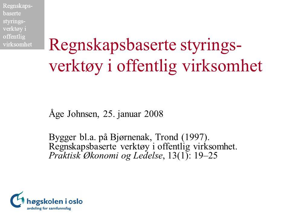 Regnskaps- baserte styrings- verktøy i offentlig virksomhet Regnskapsbaserte styrings- verktøy i offentlig virksomhet Åge Johnsen, 25. januar 2008 Byg