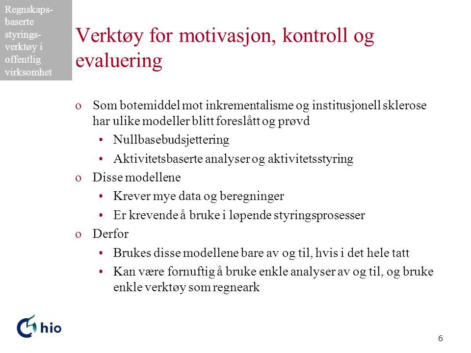 Regnskaps- baserte styrings- verktøy i offentlig virksomhet 6 Verktøy for motivasjon, kontroll og evaluering oSom botemiddel mot inkrementalisme og in