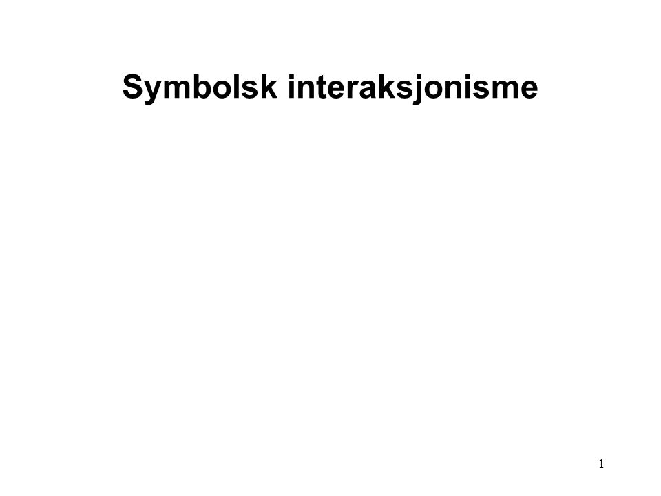 1 Symbolsk interaksjonisme