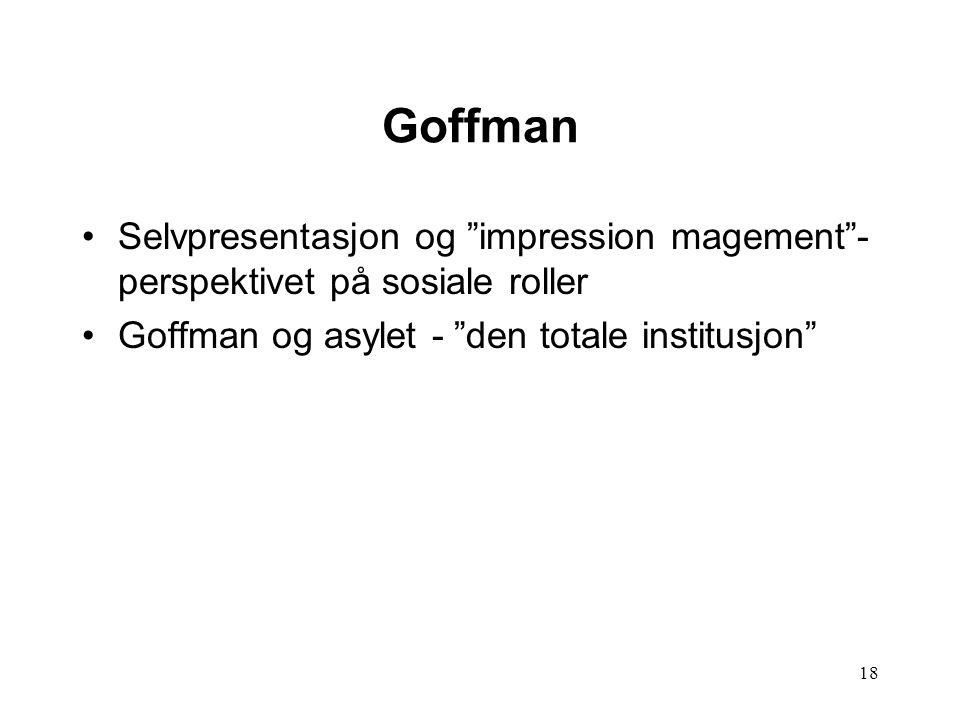 18 Goffman Selvpresentasjon og impression magement - perspektivet på sosiale roller Goffman og asylet - den totale institusjon
