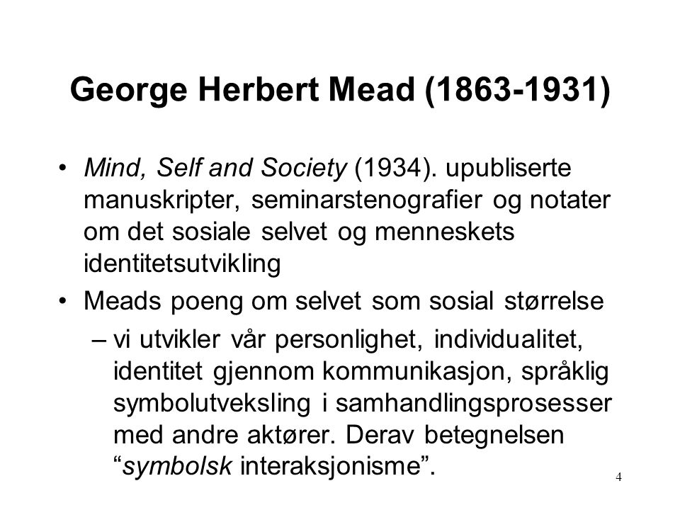4 George Herbert Mead (1863-1931) Mind, Self and Society (1934).