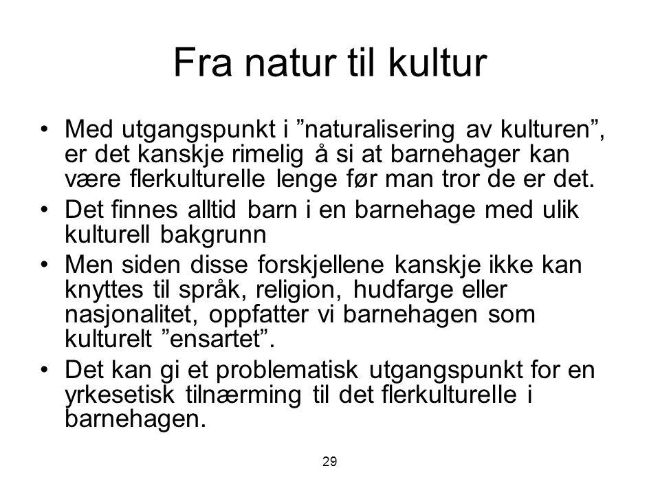"""29 Fra natur til kultur Med utgangspunkt i """"naturalisering av kulturen"""", er det kanskje rimelig å si at barnehager kan være flerkulturelle lenge før m"""