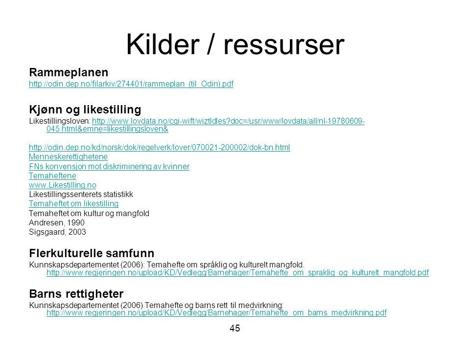 45 Kilder / ressurser Rammeplanen http://odin.dep.no/filarkiv/274401/rammeplan_(til_Odin).pdf Kjønn og likestilling Likestillingsloven: http://www.lov