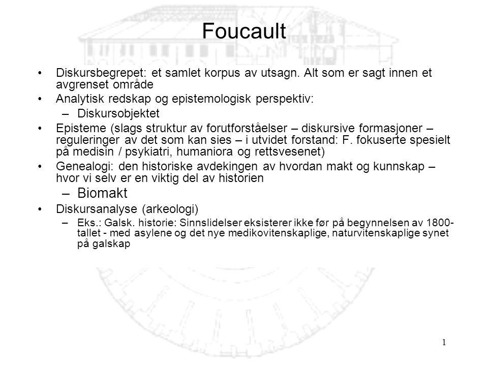 1 Foucault Diskursbegrepet: et samlet korpus av utsagn. Alt som er sagt innen et avgrenset område Analytisk redskap og epistemologisk perspektiv: –Dis