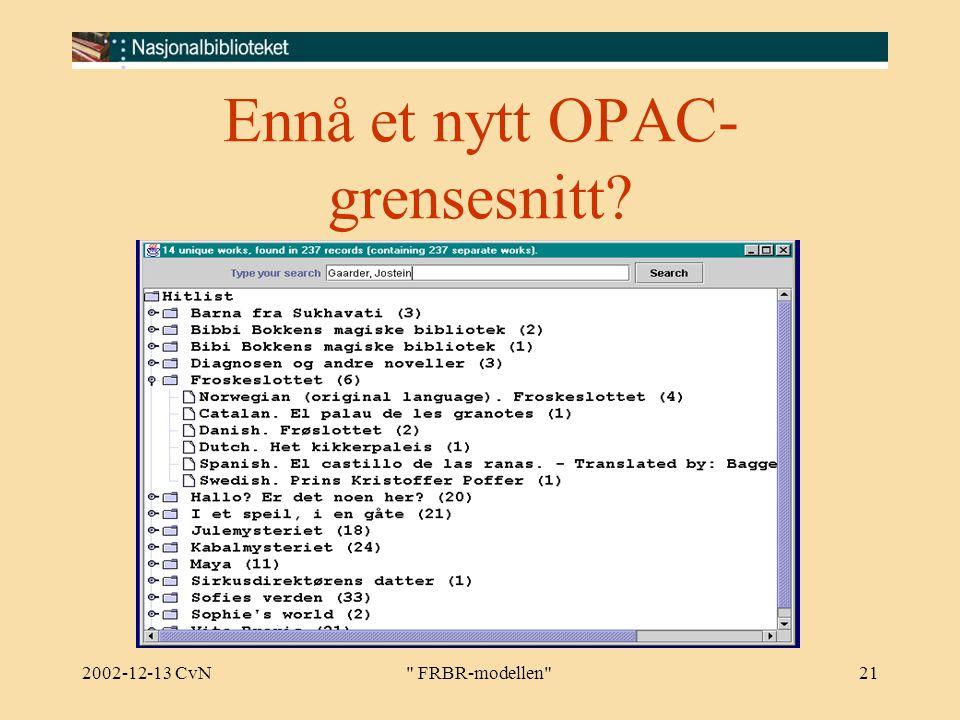 2002-12-13 CvN FRBR-modellen 21 Ennå et nytt OPAC- grensesnitt