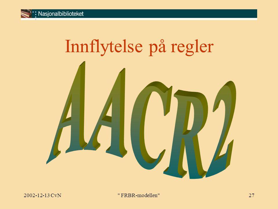 2002-12-13 CvN FRBR-modellen 27 Innflytelse på regler