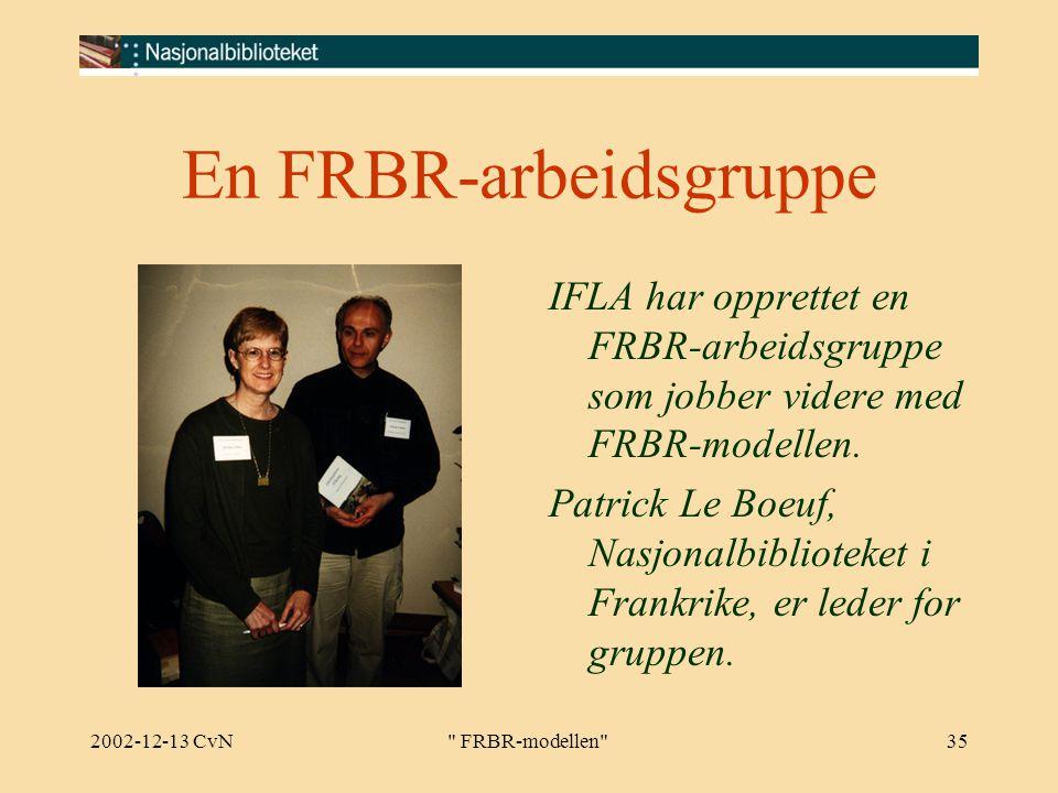 2002-12-13 CvN FRBR-modellen 35 En FRBR-arbeidsgruppe IFLA har opprettet en FRBR-arbeidsgruppe som jobber videre med FRBR-modellen.