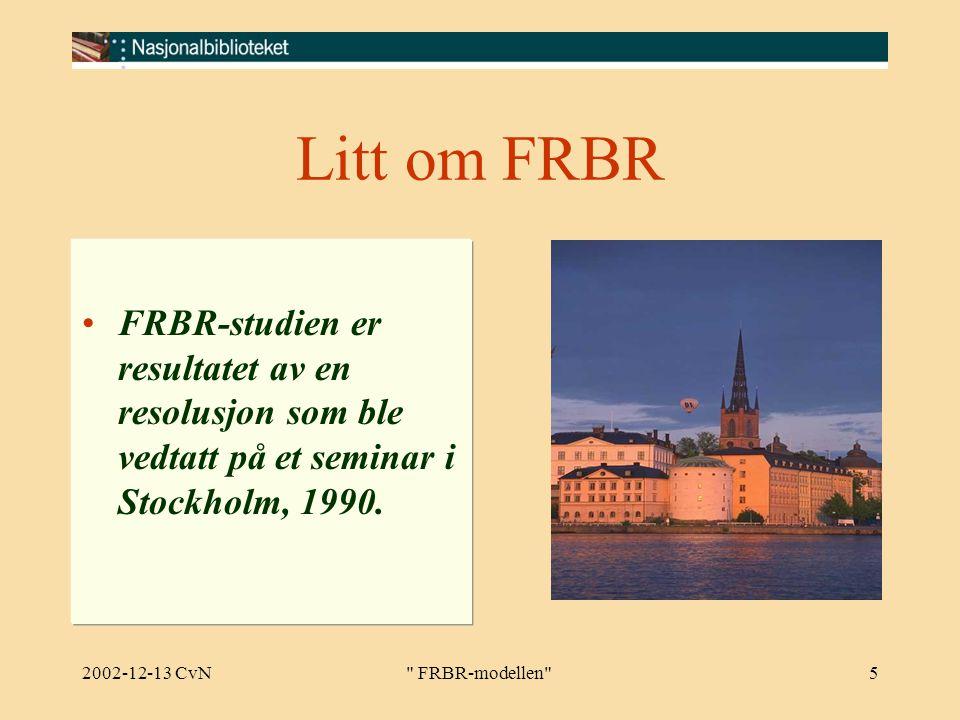 2002-12-13 CvN FRBR-modellen 5 Litt om FRBR FRBR-studien er resultatet av en resolusjon som ble vedtatt på et seminar i Stockholm, 1990.