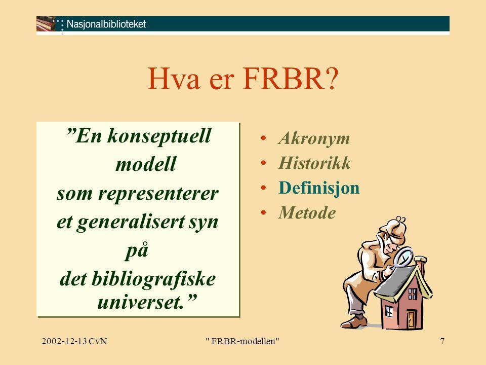 2002-12-13 CvN FRBR-modellen 7 Hva er FRBR.
