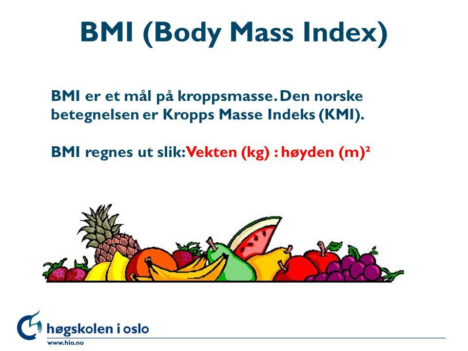 BMI (Body Mass Index) BMI er et mål på kroppsmasse. Den norske betegnelsen er Kropps Masse Indeks (KMI). BMI regnes ut slik: Vekten (kg) : høyden (m)²