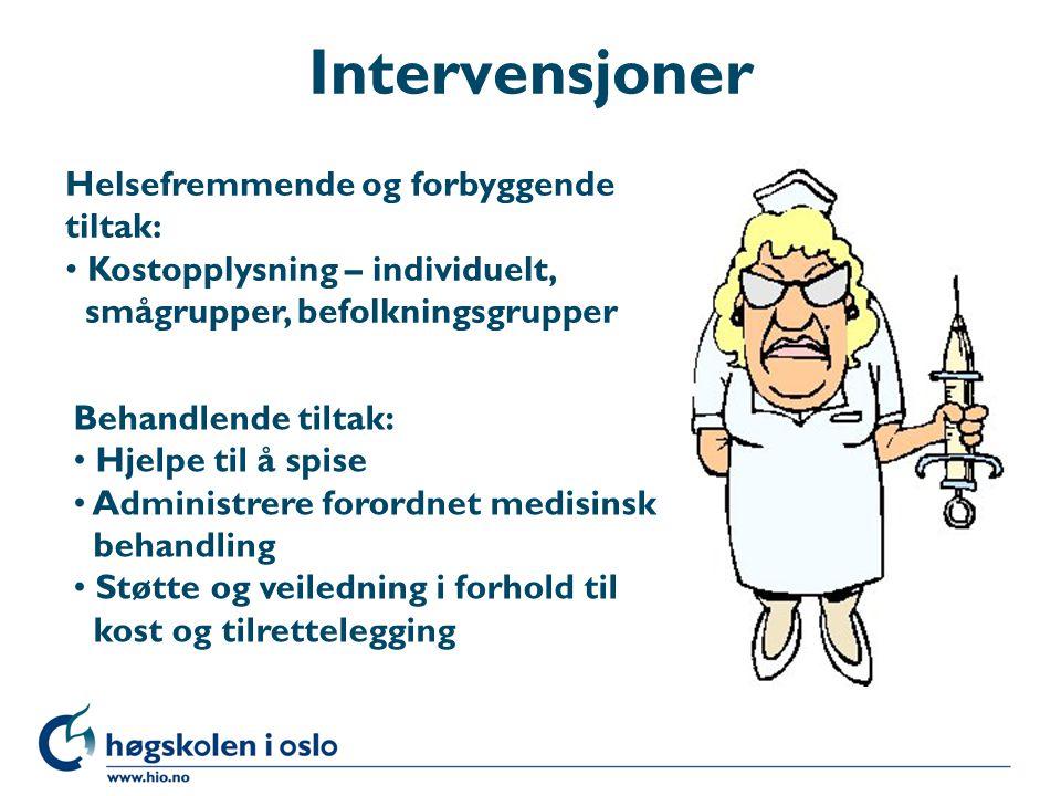 Intervensjoner Helsefremmende og forbyggende tiltak: Kostopplysning – individuelt, smågrupper, befolkningsgrupper Behandlende tiltak: Hjelpe til å spi