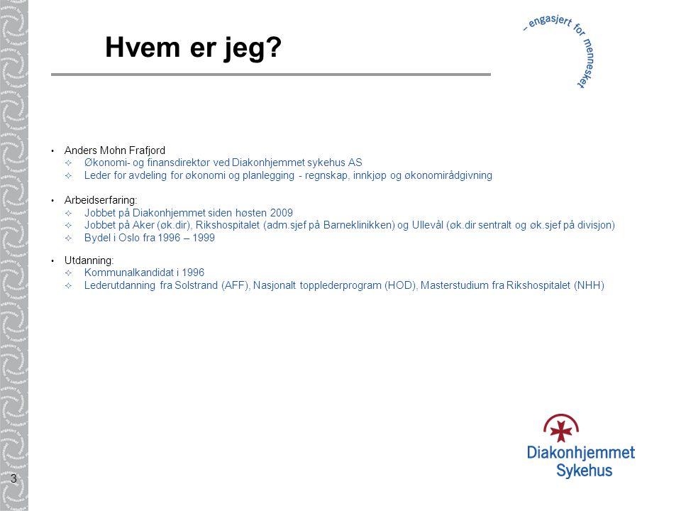 3 Hvem er jeg? Anders Mohn Frafjord  Økonomi- og finansdirektør ved Diakonhjemmet sykehus AS  Leder for avdeling for økonomi og planlegging - regnsk