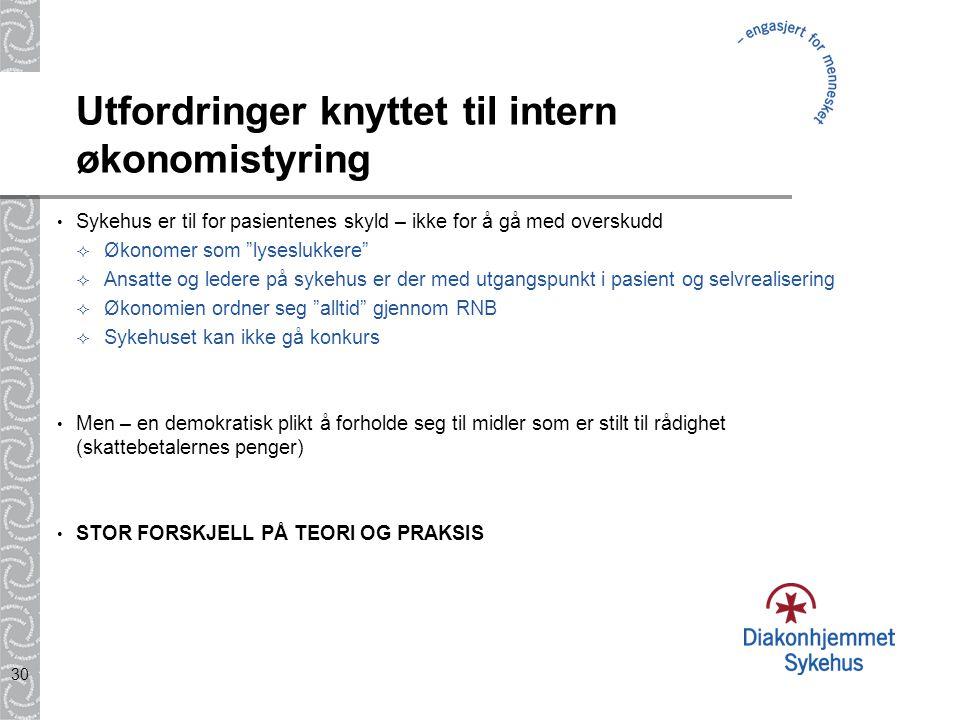 """30 Utfordringer knyttet til intern økonomistyring Sykehus er til for pasientenes skyld – ikke for å gå med overskudd  Økonomer som """"lyseslukkere""""  A"""