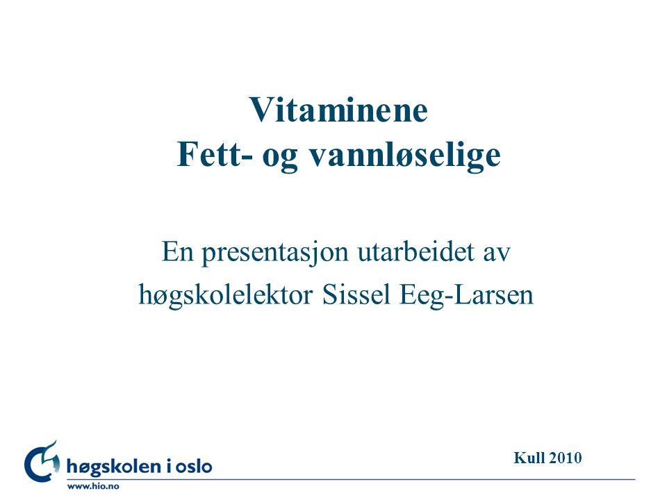 Vitamin A (retinol) l Fettløselig vitamin l Forekommer som karoten i vegetabilske næringsmidler l Betydning for synssansen, vekst, bendannelse, hud, slimhinner l Gode kilder i kosten er lever, fet fisk, tran, helmelk/ost, gulrot, grønne grønnsaker