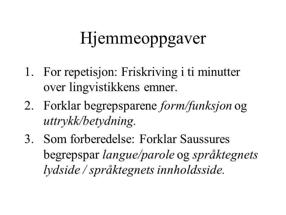 Hjemmeoppgaver 1.For repetisjon: Friskriving i ti minutter over lingvistikkens emner. 2.Forklar begrepsparene form/funksjon og uttrykk/betydning. 3.So
