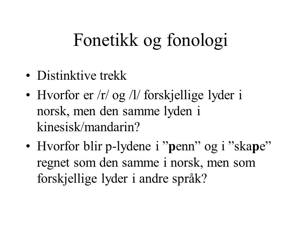 Fonetikk og fonologi Distinktive trekk Hvorfor er /r/ og /l/ forskjellige lyder i norsk, men den samme lyden i kinesisk/mandarin? Hvorfor blir p-lyden