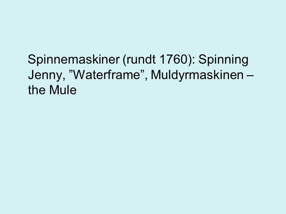 """Spinnemaskiner (rundt 1760): Spinning Jenny, """"Waterframe"""", Muldyrmaskinen – the Mule"""