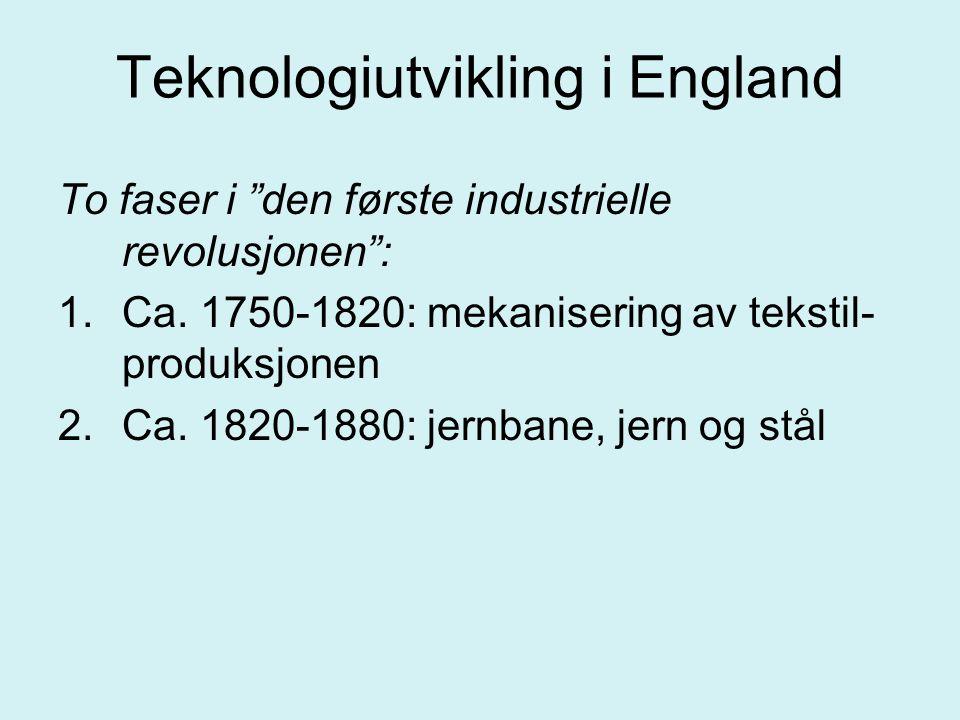 """Teknologiutvikling i England To faser i """"den første industrielle revolusjonen"""": 1.Ca. 1750-1820: mekanisering av tekstil- produksjonen 2.Ca. 1820-1880"""