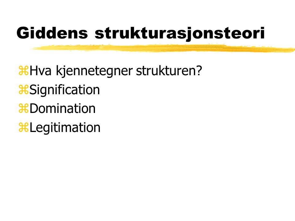 Giddens strukturasjonsteori zHva kjennetegner strukturen? zSignification zDomination zLegitimation
