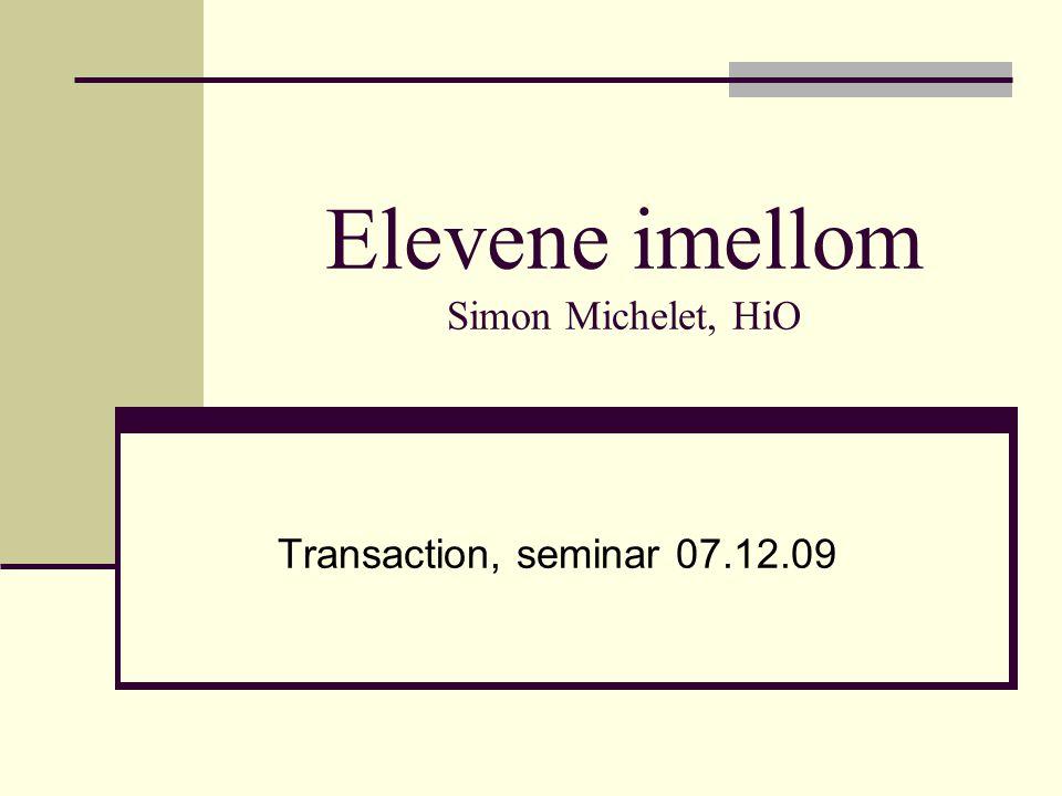 Elevene imellom Simon Michelet, HiO Transaction, seminar 07.12.09