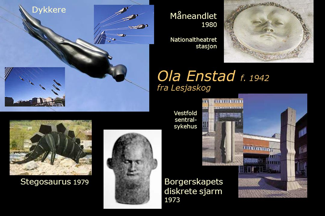 Vestfold sentral- sykehus Måneandlet 1980 Nationaltheatret stasjon Dykkere Ola Enstad f. 1942 fra Lesjaskog Stegosaurus 1979 Borgerskapets diskrete sj