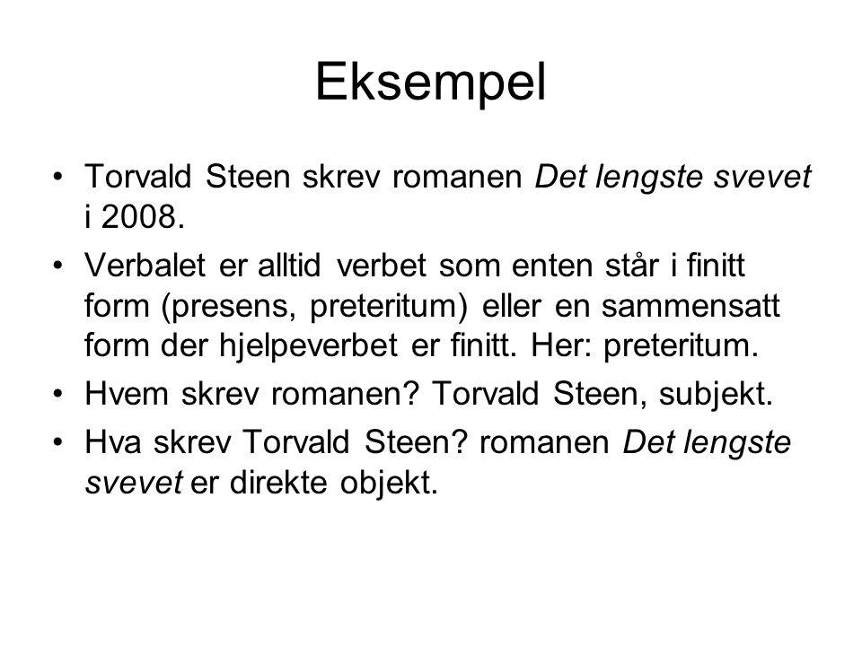 Eksempel Torvald Steen skrev romanen Det lengste svevet i 2008. Verbalet er alltid verbet som enten står i finitt form (presens, preteritum) eller en