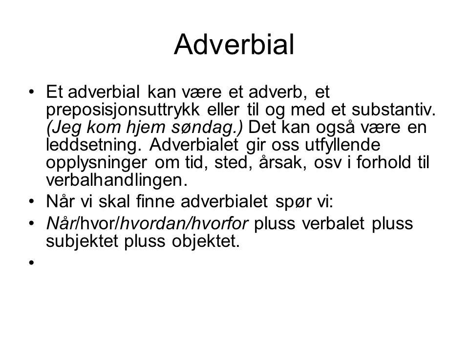 Adverbial Et adverbial kan være et adverb, et preposisjonsuttrykk eller til og med et substantiv. (Jeg kom hjem søndag.) Det kan også være en leddsetn