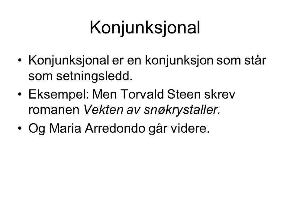 Konjunksjonal Konjunksjonal er en konjunksjon som står som setningsledd. Eksempel: Men Torvald Steen skrev romanen Vekten av snøkrystaller. Og Maria A