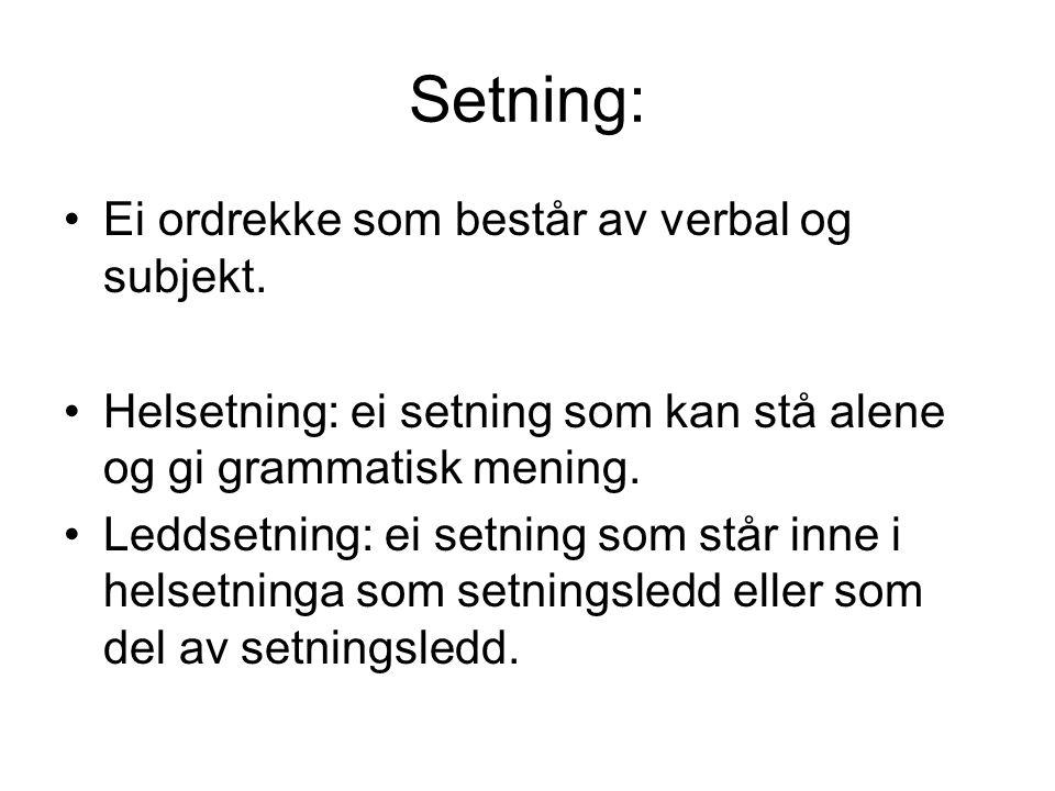Setning: Ei ordrekke som består av verbal og subjekt. Helsetning: ei setning som kan stå alene og gi grammatisk mening. Leddsetning: ei setning som st