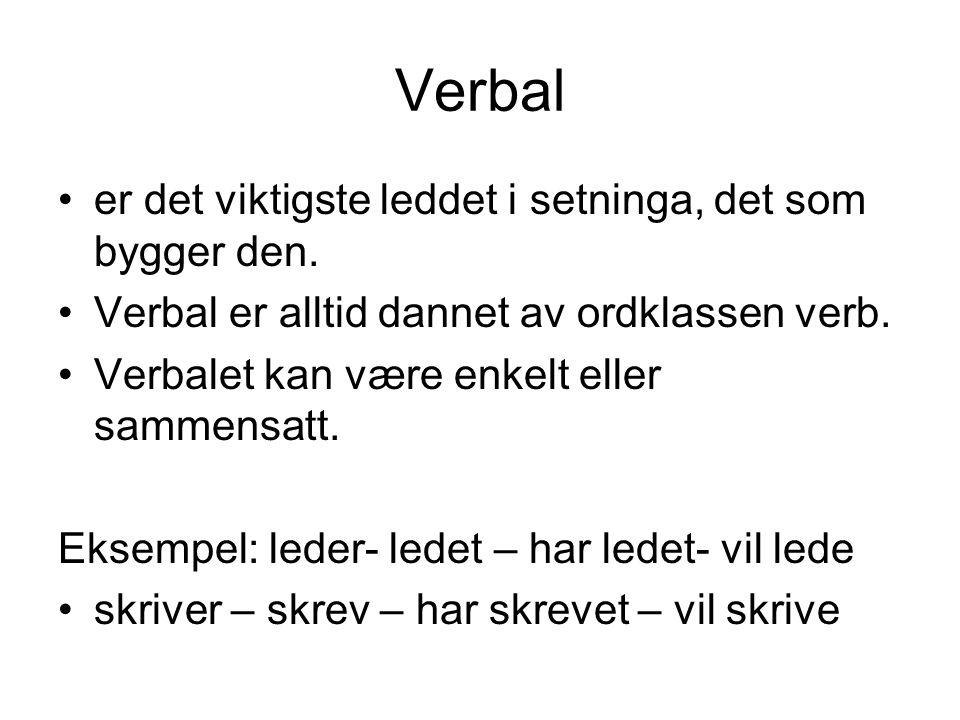 Verbal er det viktigste leddet i setninga, det som bygger den. Verbal er alltid dannet av ordklassen verb. Verbalet kan være enkelt eller sammensatt.