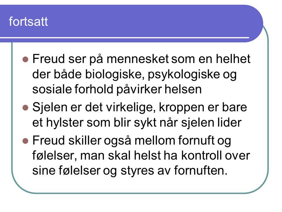 fortsatt Freud ser på mennesket som en helhet der både biologiske, psykologiske og sosiale forhold påvirker helsen Sjelen er det virkelige, kroppen er bare et hylster som blir sykt når sjelen lider Freud skiller også mellom fornuft og følelser, man skal helst ha kontroll over sine følelser og styres av fornuften.