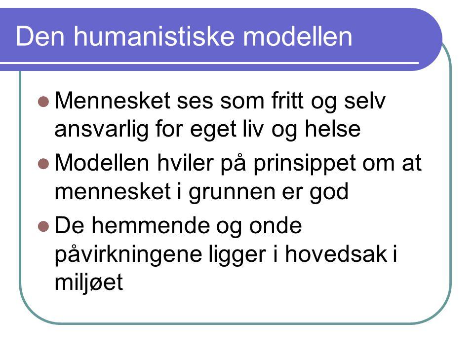 Den humanistiske modellen Mennesket ses som fritt og selv ansvarlig for eget liv og helse Modellen hviler på prinsippet om at mennesket i grunnen er god De hemmende og onde påvirkningene ligger i hovedsak i miljøet