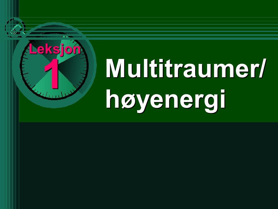 1 1 Multitraumer/ høyenergi Multitraumer/ høyenergi Leksjon