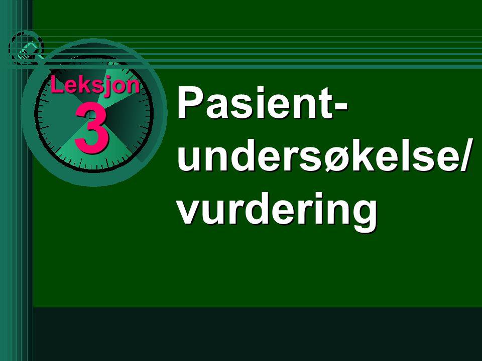 3 3 Pasient- undersøkelse/ vurdering Leksjon