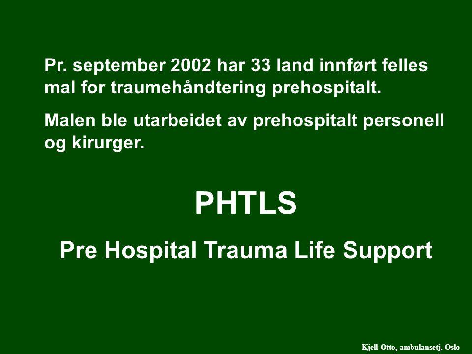 Kjell Otto, ambulansetj. Oslo Pr. september 2002 har 33 land innført felles mal for traumehåndtering prehospitalt. Malen ble utarbeidet av prehospital