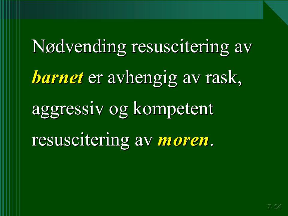 Nødvending resuscitering av barnet er avhengig av rask, aggressiv og kompetent resuscitering av moren.