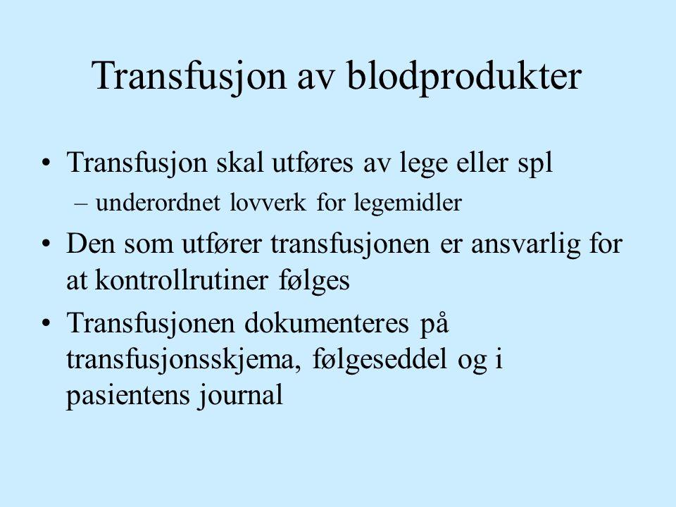 Transfusjon av blodprodukter Transfusjon skal utføres av lege eller spl –underordnet lovverk for legemidler Den som utfører transfusjonen er ansvarlig
