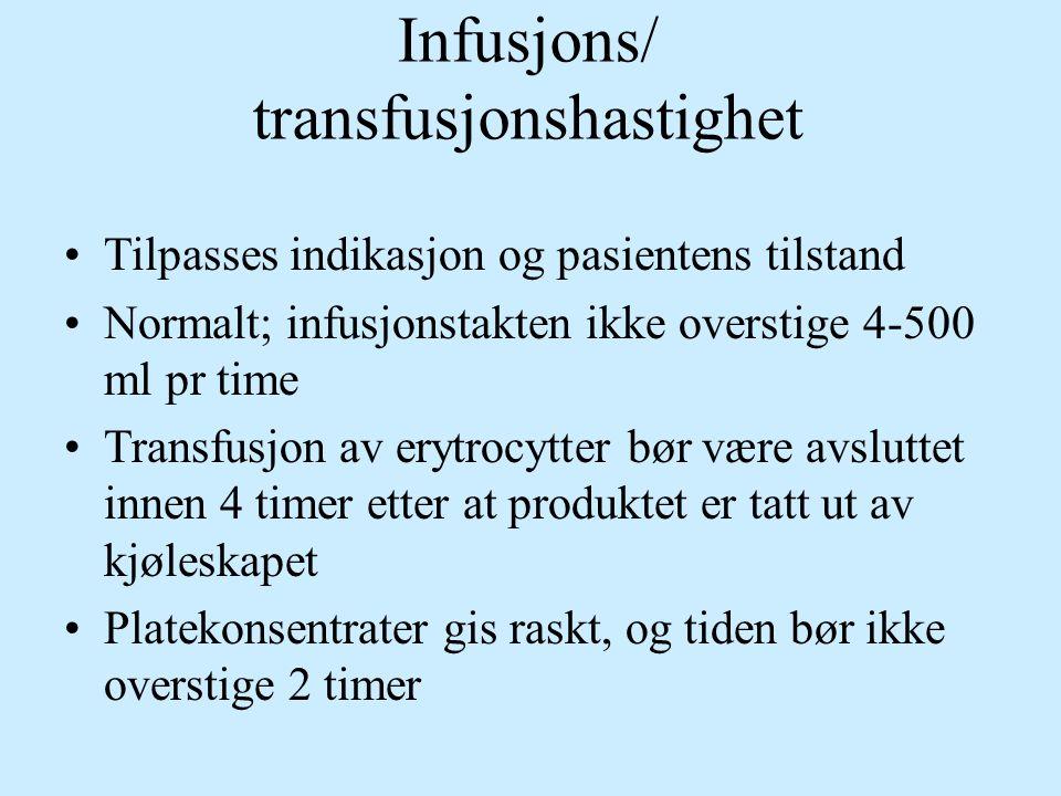 Infusjons/ transfusjonshastighet Tilpasses indikasjon og pasientens tilstand Normalt; infusjonstakten ikke overstige 4-500 ml pr time Transfusjon av e