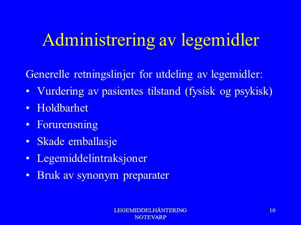 LEGEMIDDELHÅNTERING NOTEVARP 10 Administrering av legemidler Generelle retningslinjer for utdeling av legemidler: Vurdering av pasientes tilstand (fys