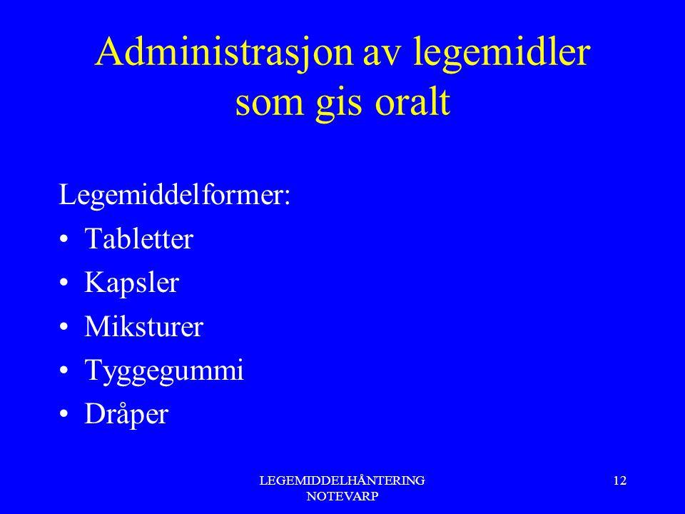 LEGEMIDDELHÅNTERING NOTEVARP 12 Administrasjon av legemidler som gis oralt Legemiddelformer: Tabletter Kapsler Miksturer Tyggegummi Dråper