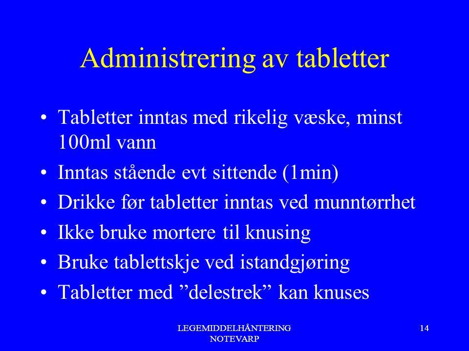 LEGEMIDDELHÅNTERING NOTEVARP 14 Administrering av tabletter Tabletter inntas med rikelig væske, minst 100ml vann Inntas stående evt sittende (1min) Dr