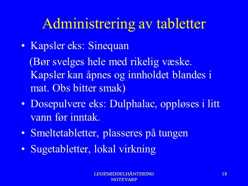 LEGEMIDDELHÅNTERING NOTEVARP 18 Administrering av tabletter Kapsler eks: Sinequan (Bør svelges hele med rikelig væske. Kapsler kan åpnes og innholdet