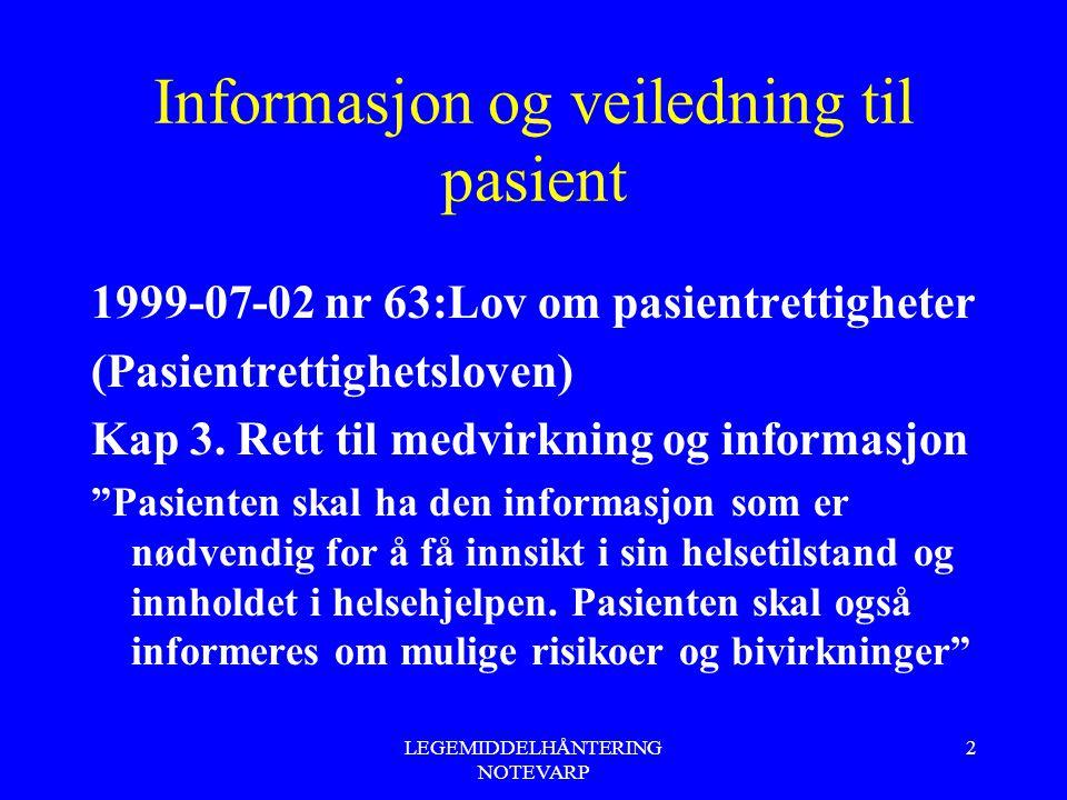 LEGEMIDDELHÅNTERING NOTEVARP 3 Informasjon og veiledning til pasient Dersom pasienten blir påført skade eller alvorlige komplikasjoner, skal pasienten informeres om dette
